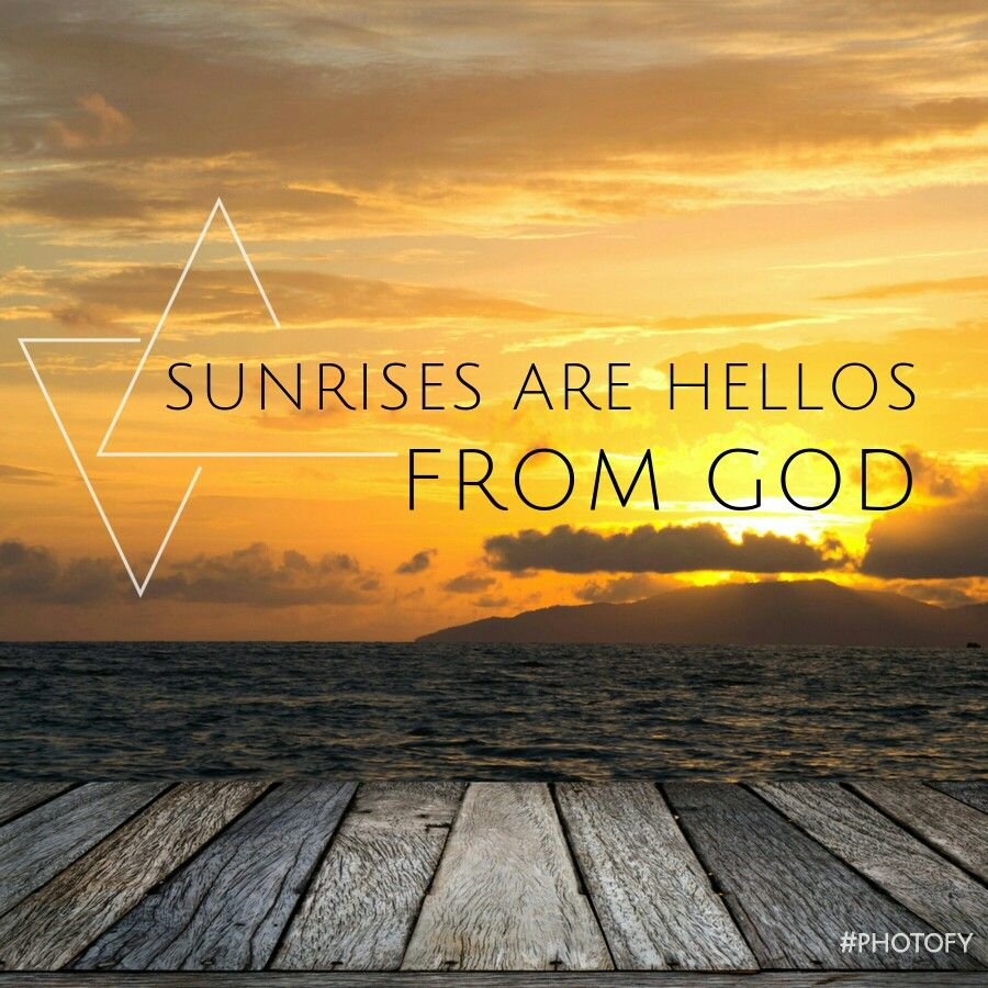 Sunrises Are Hellos From God Made With Photofy God Myquote