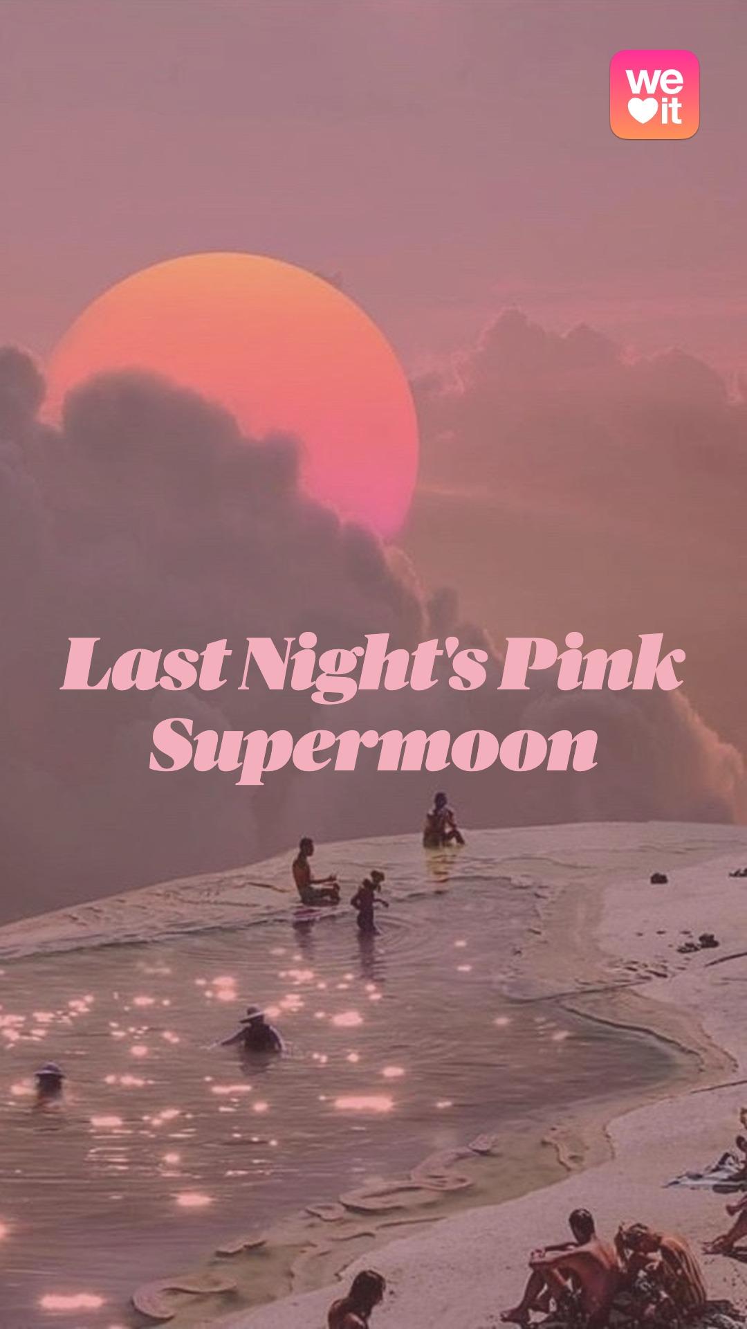 Last Night's Pink Supermoon