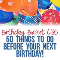 Birthday Bucket List: 50 things to do before your next birthday!