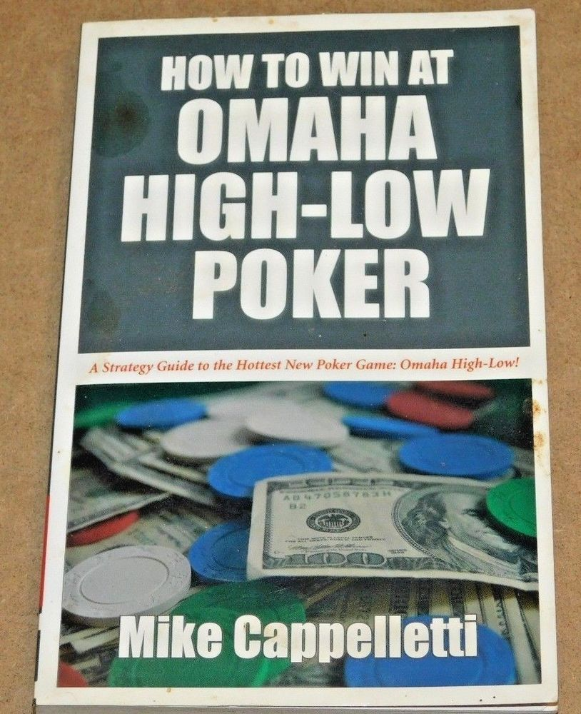 How to Win at Omaha HighLow Poker by Mike Cappelletti