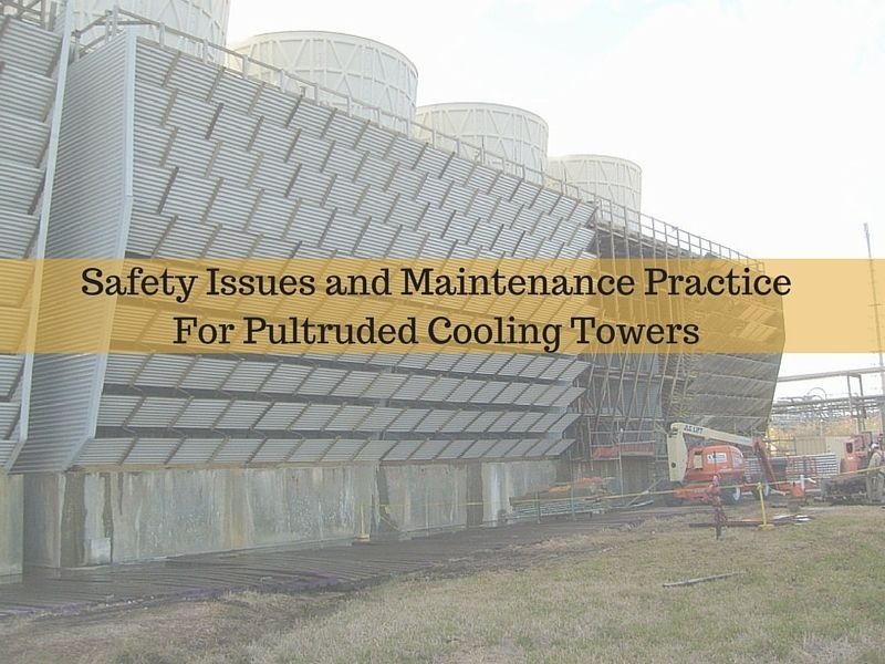 Safety Issues And Maintenance Practice For Pultruded Cooling