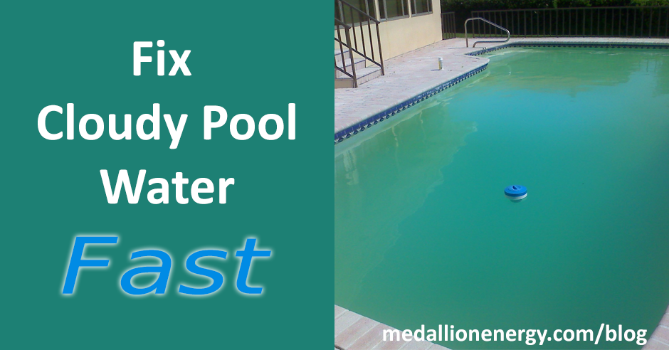 Fix Cloudy Pool Water Fast Blog Medallion Energy Cloudy Pool Water Pool Green Pool Water