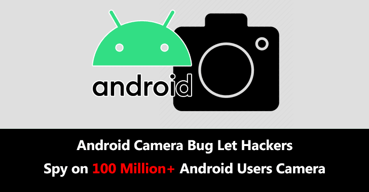 Android Camera Bug Let Hackers Spy on 100 M+ Android Users