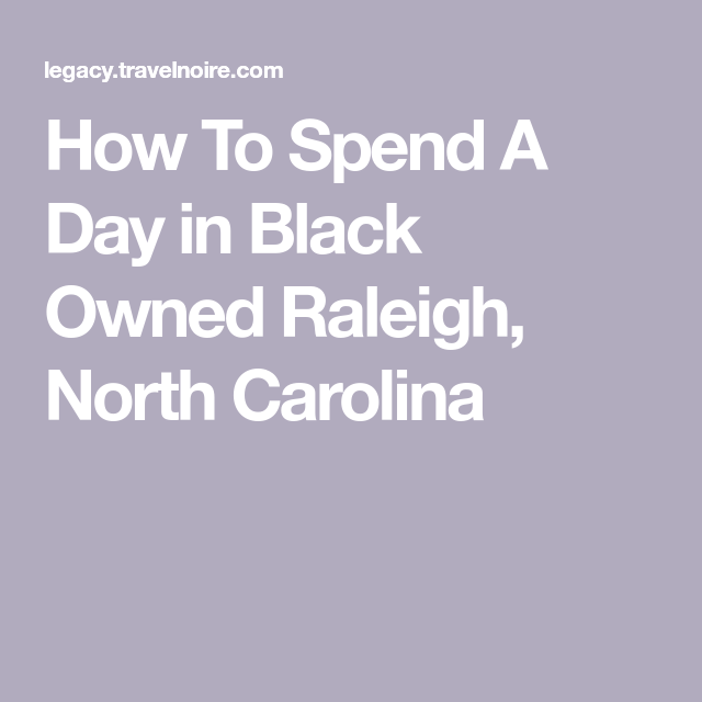How To Spend A Day In Black Owned Raleigh, North Carolina