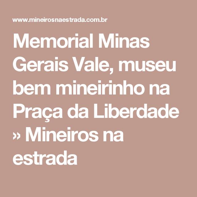Memorial Minas Gerais Vale, museu bem mineirinho na Praça da Liberdade » Mineiros na estrada