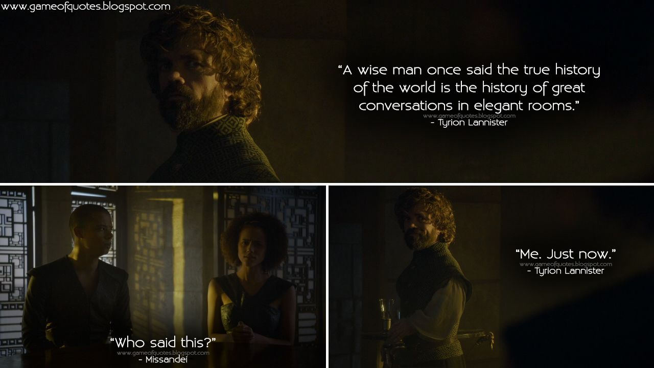 Tyrion Lannister A Wise Man Once Said The True History Of The World Is The History Of Great Conversations In El Tyrion Game Of Thrones Quotes Tyrion Lannister
