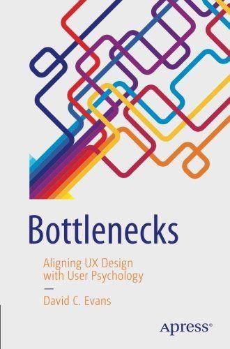 Bottlenecks: Aligning UX Design with User Psychology by D...