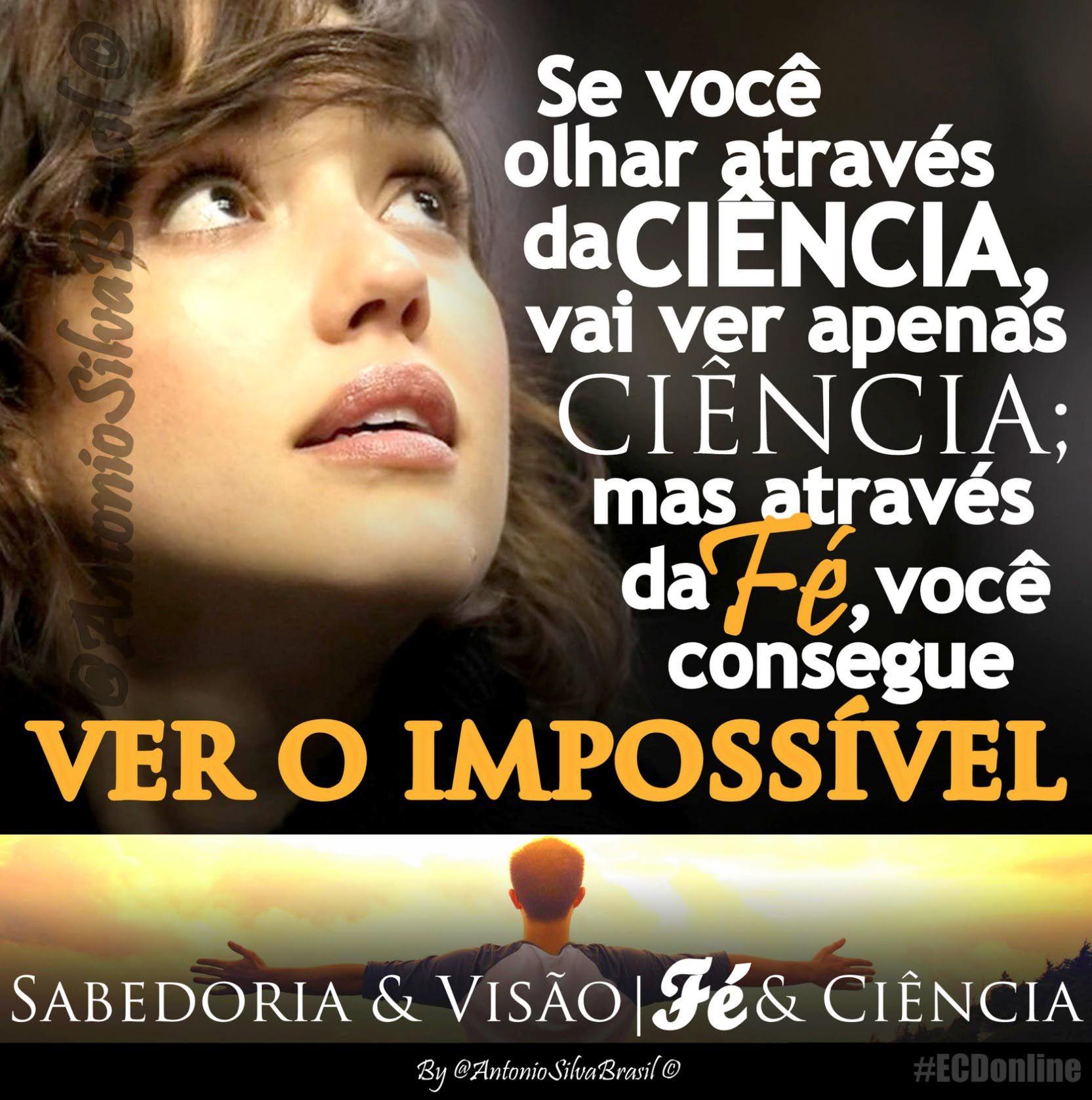 """""""Se você olhar através da CIÊNCIA, vai ver apenas ciência; mas através da FÉ, você consegue ver o IMPOSSÍVEL""""  ASSISTA a Palavra Do Dia """"Sabedoria e Visão; Fé e Ciência"""" By @AntonioSilvaBra em: http://facebook.com/AntonioSilvaBrasilOficial/videos/815371445199039/ #ecdonline"""