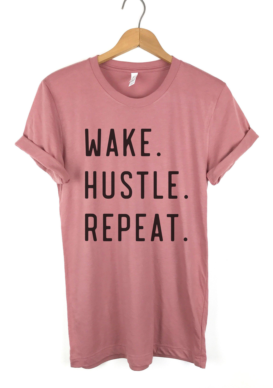 f6ea8fef3 Wake Hustle Repeat Shirt, TShirts for Women, Graphic Tee, Ladies Unisex  shirt, Hustle Shirt, Hustle T Shirt, Hustle Shirt Women, girl boss by ...