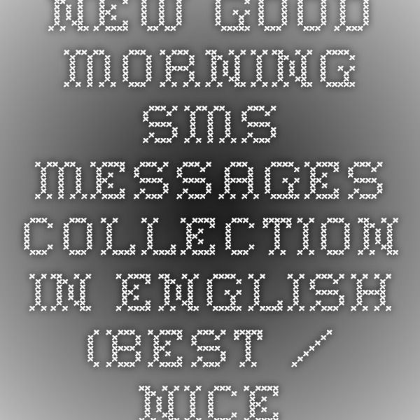 New Good Morning Sms Messages Collection In English Best Nice