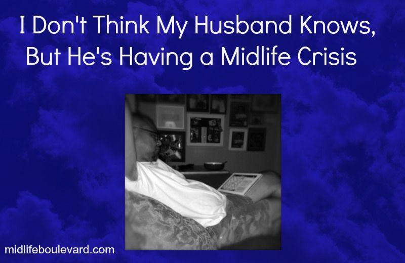 i think my husband is having a midlife crisis