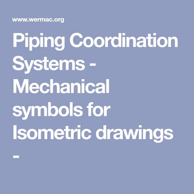 Piping Coordination Systems Mechanical Symbols For Isometric
