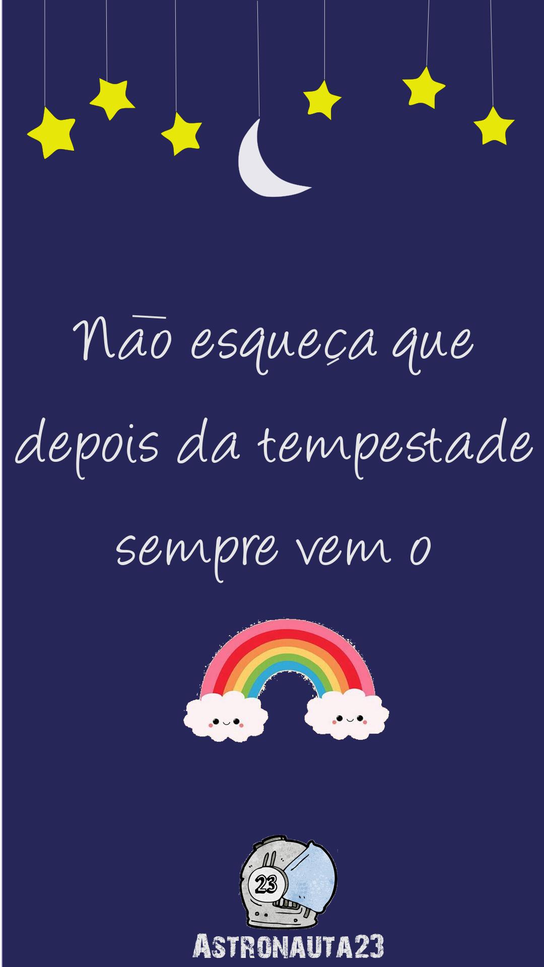 Não Esqueça Que Depois Da Tempestade Sempre Vem O Arco íris