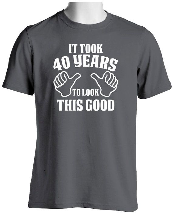 96c84bfd Funny 40th Birthday T Shirt-It Took 40 Years To Look This Good in ...