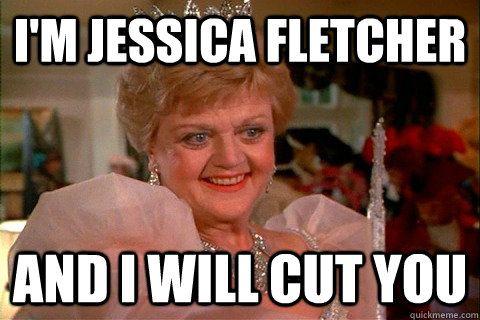 39416c44d1564ed59ab6eb981d526f08 im jessica fletcher and i will cut you jessica fletcher www