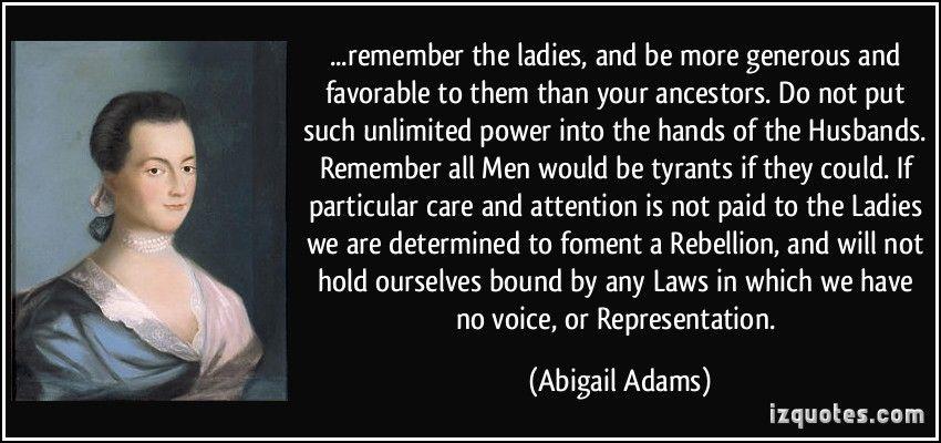 Abigail Adams Quotes Quoteremembertheladiesandbemoregenerousandfavorabletothem
