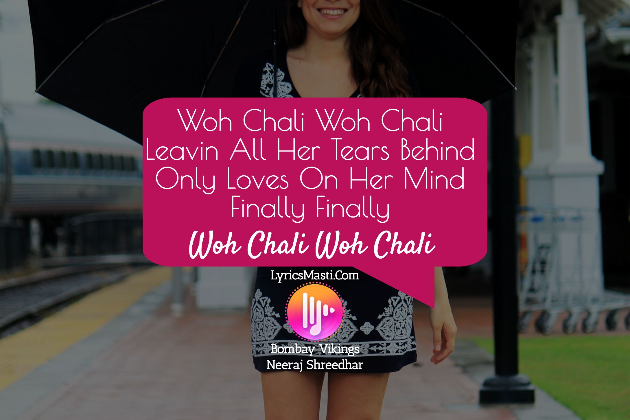 Woh Chali Woh Chali  Leavin All Her Tears Behind  Only Loves On Her Mind  Finally Finally / LyricsMa...
