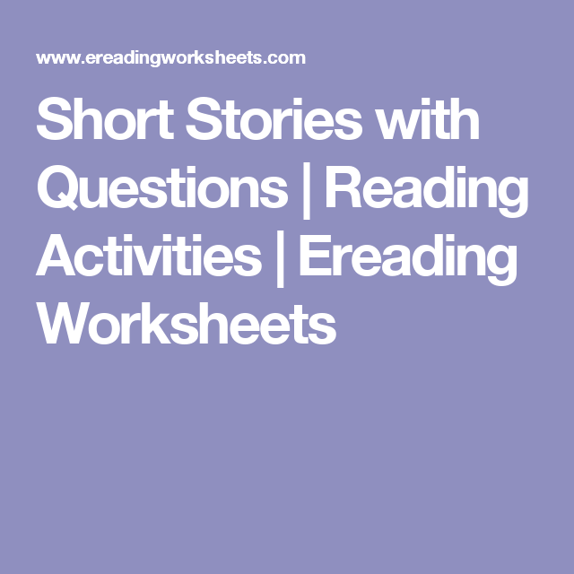 Short Stories With Questions Reading Activities Ereading Worksheets Reading Activities Short Stories This Or That Questions High quality reading comprehension worksheets for all ages and ability levels. pinterest