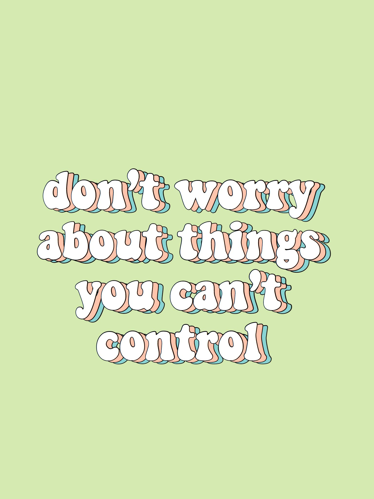 Don T Worry About Things To Can T Control Quotes Words Green