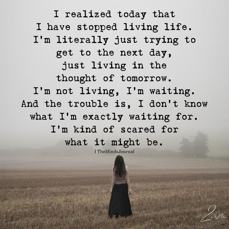 I Realized Today That I Have Stopped Living Life