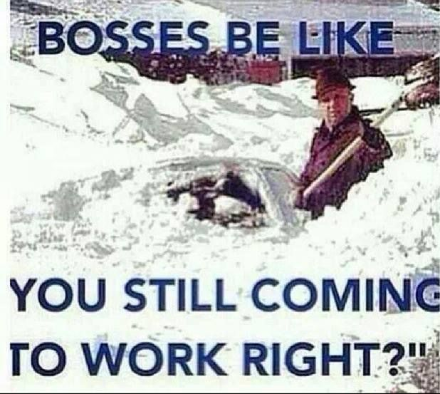 Well, yahwe live in Maine right? No calling out for the - how to call out of work