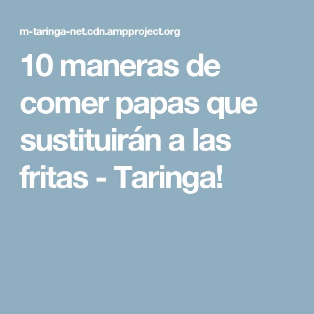 10 maneras de comer papas que sustituirán a las fritas - Taringa!