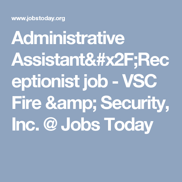 Administrative Assistant/Receptionist job - VSC Fire & Security, Inc ...