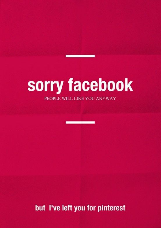 Sorry fb, i betrayed you for pinterest :)