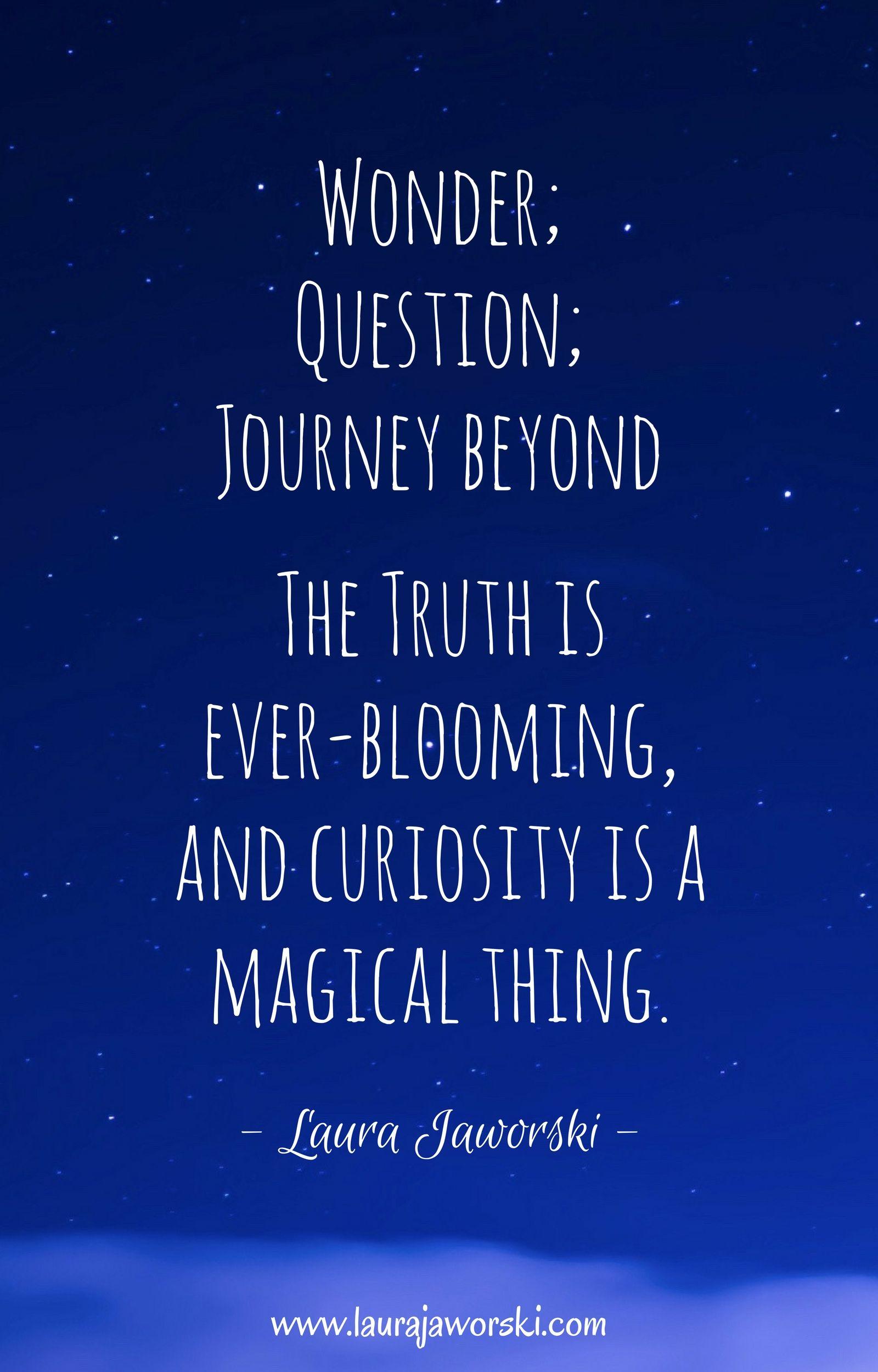 Curiosity Www Laurajaworski Com Curiosity Quotes Inspirational Phrases Love Me Quotes