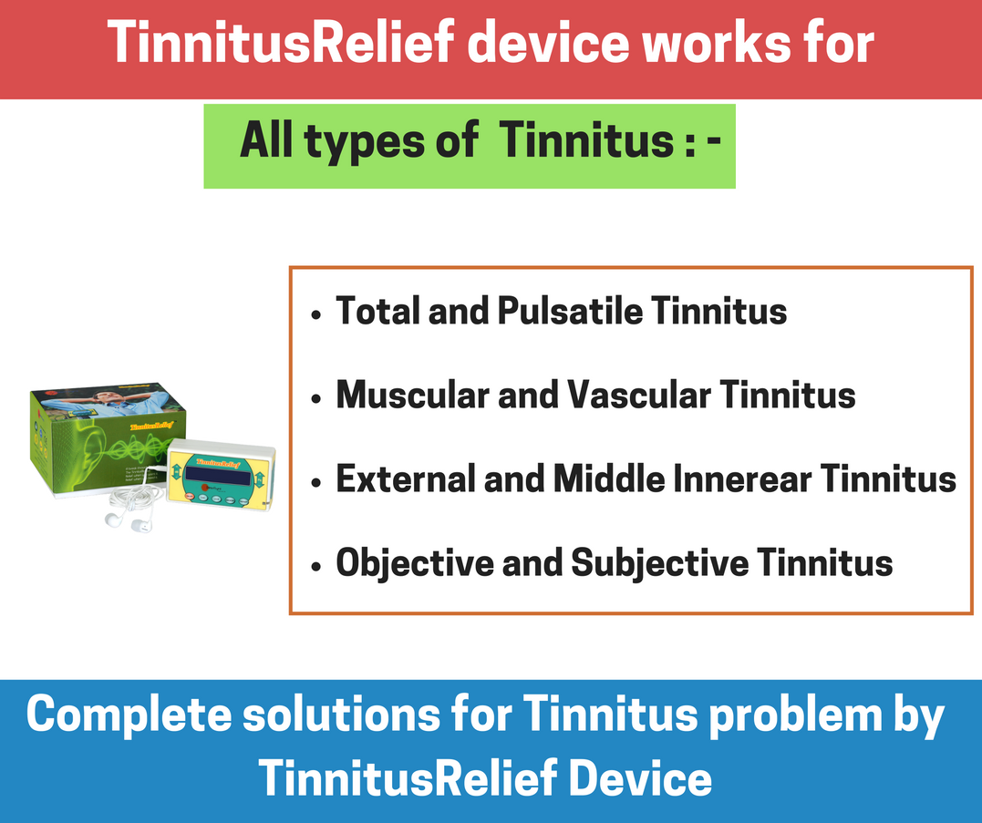 TinnitusRelief device works for all types of tinnitus. It is a complete solution for tinnitus problems.  For more info, visit http://innoflaps.com/tinnitusrelief/ Mail us at info@innoflaps.com Call/WhatsApp-9891182864