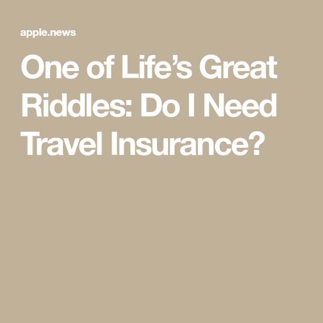 one of life s great riddles do i need travel insurance on wall street journal crossword id=16760