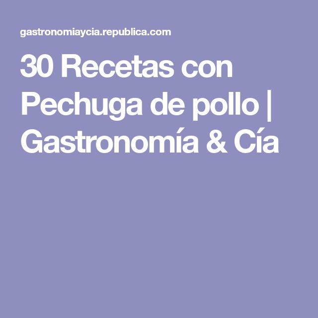 30 Recetas con Pechuga de pollo | Gastronomía & Cía