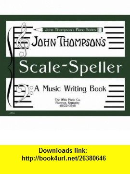 Scale Speller A Music Writing Book/Later Elementary Level (9781423405320) John Thompson , ISBN-10: 1423405323  , ISBN-13: 978-1423405320 ,  , tutorials , pdf , ebook , torrent , downloads , rapidshare , filesonic , hotfile , megaupload , fileserve