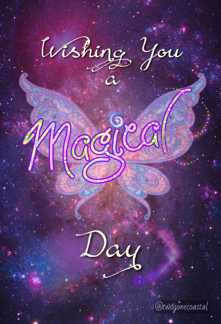Good morning! May you have not only a magical day, but a magical