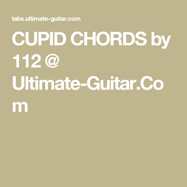 CUPID CHORDS by 112 @ Ultimate-Guitar.Com   Guitar chords ...