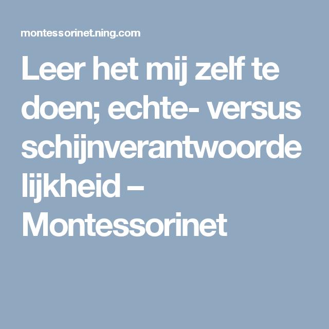 Leer het mij zelf te doen; echte- versus schijnverantwoordelijkheid – Montessorinet
