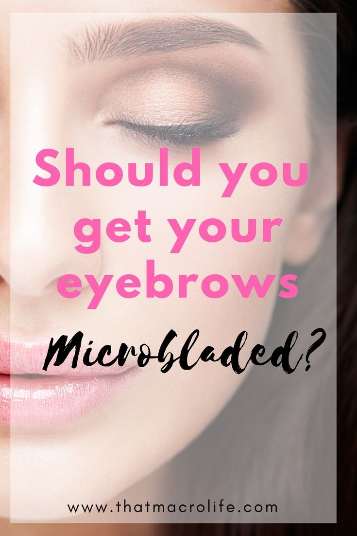 Why I Got My Eyebrows Microbladed Eyebrow Healthy Living And