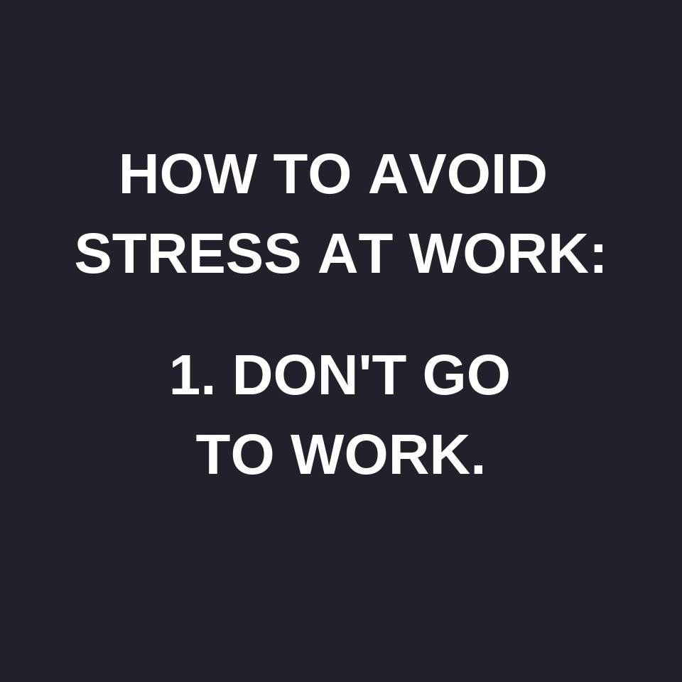 Pin By Janell On Quotes Work Stress Quotes How To Avoid Stress Work Memes