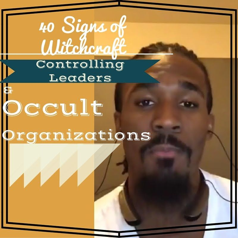 40 Signs of Witchcraft, Controlling Leaders & Occult