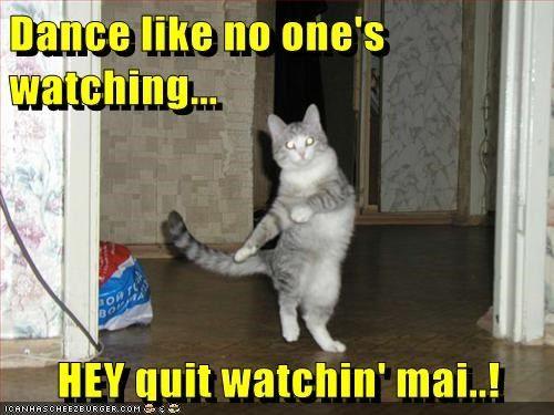 Dance like no one's watching...