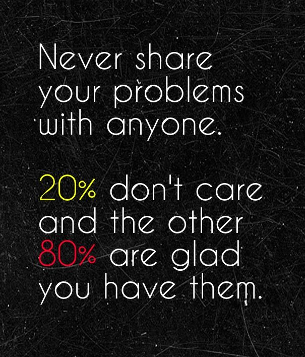 Never Share Your Problems With Anyone 20 Dont Care And The Other