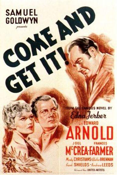 Come And Get It 1936 Edward Arnold Joel Mccrea Frances Farmer Moviecomeandgetit1936 William Wyler Samuel Goldwyn Come Get It