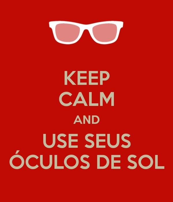 ff89d0a398e32 Keep Calm and Use Seus Óculos de Sol Oculos De Sol, Mantenha A Calma
