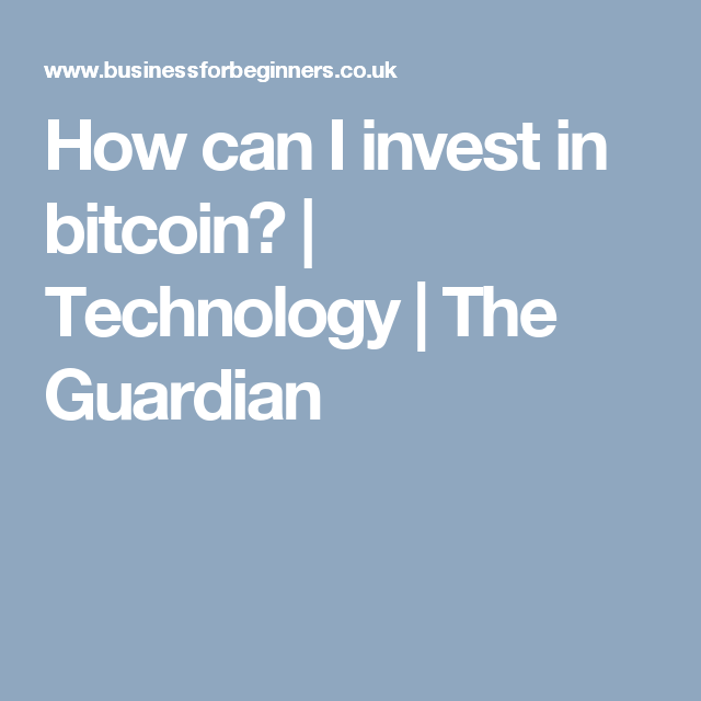 How can i invest in bitcoin technology the guardian bitcoin how can i invest in bitcoin technology the guardian ccuart Choice Image