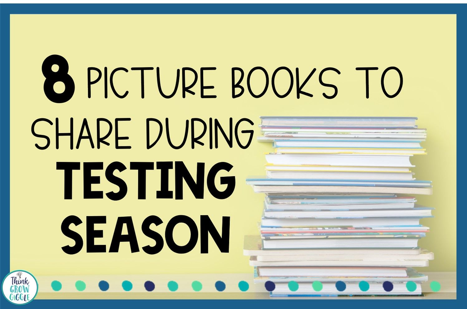 8 Picture Books To Share During Testing Season In