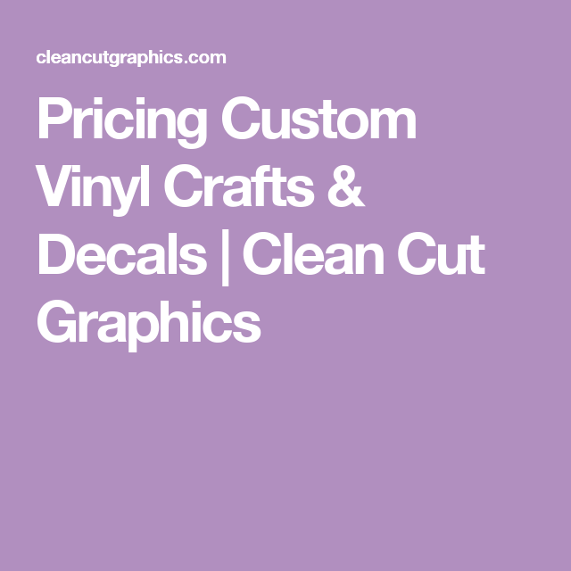Pricing Custom Vinyl Crafts Decals Clean Cut Graphics Cricut - Custom vinyl decals for crafts