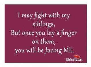 For My Sister No Matter How Many Times We Fight I Will Always