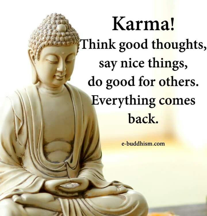 Be nice it all comes back to you you reap what you sow - All about karma ...