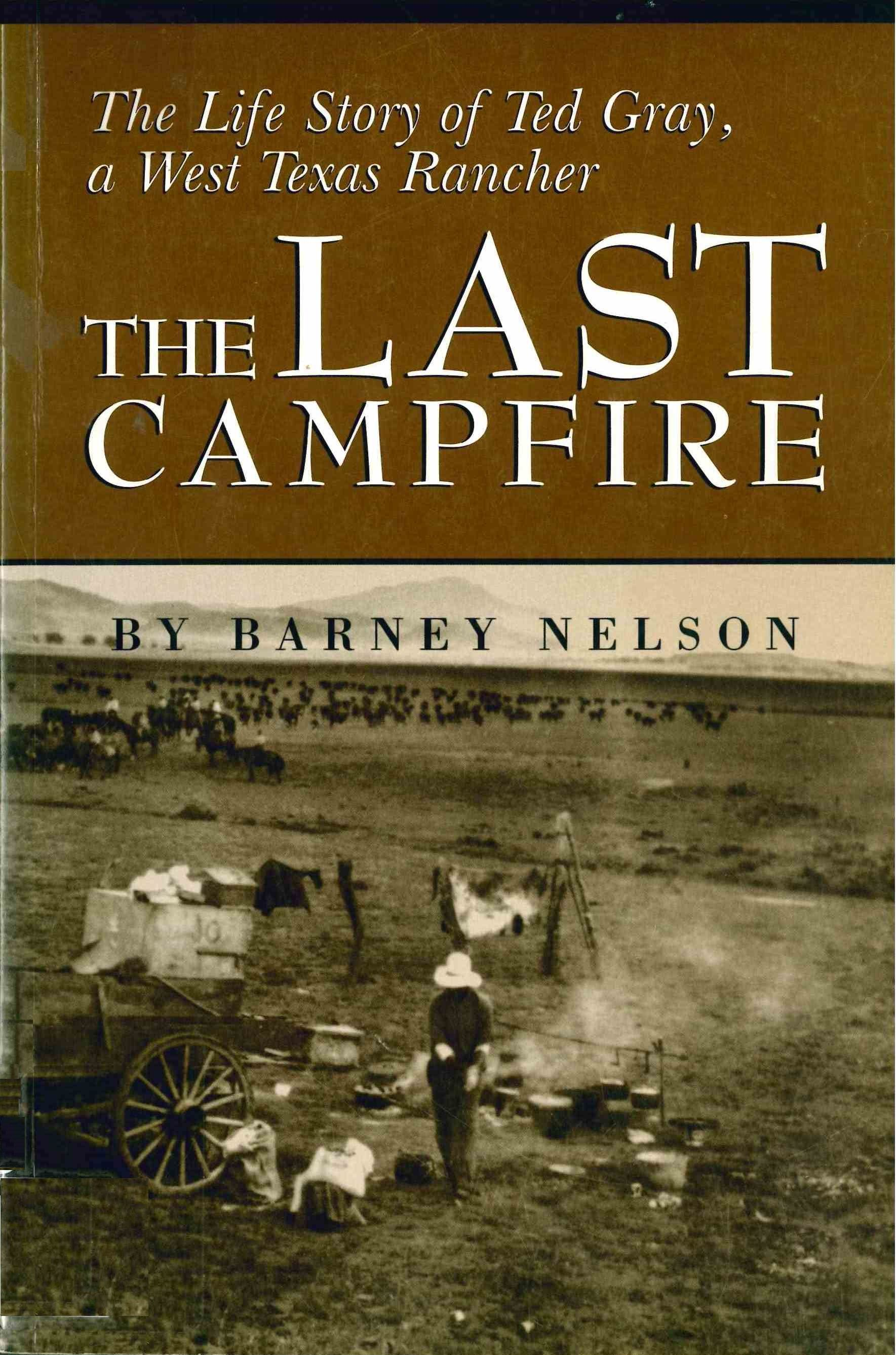 The Last Campfire: The Life Story of Ted Gray, a West Texas