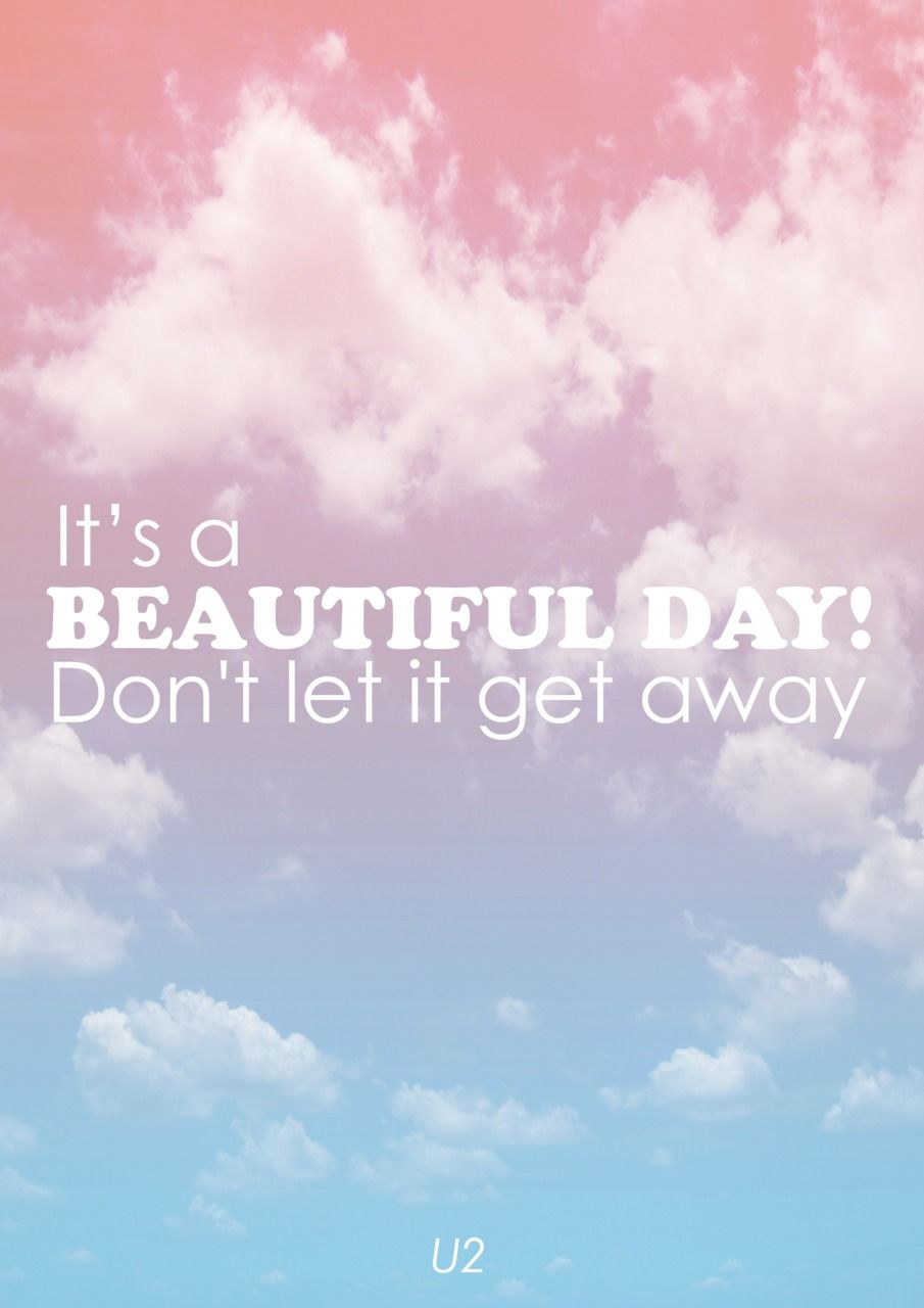 Its A Beautiful Day Dont Let It Get Away Motivational Quote Was